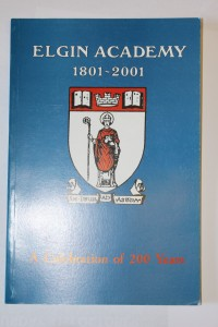 Front cover of book: Elgin Academy 1801-2001 Compiled by Richard Bennett
